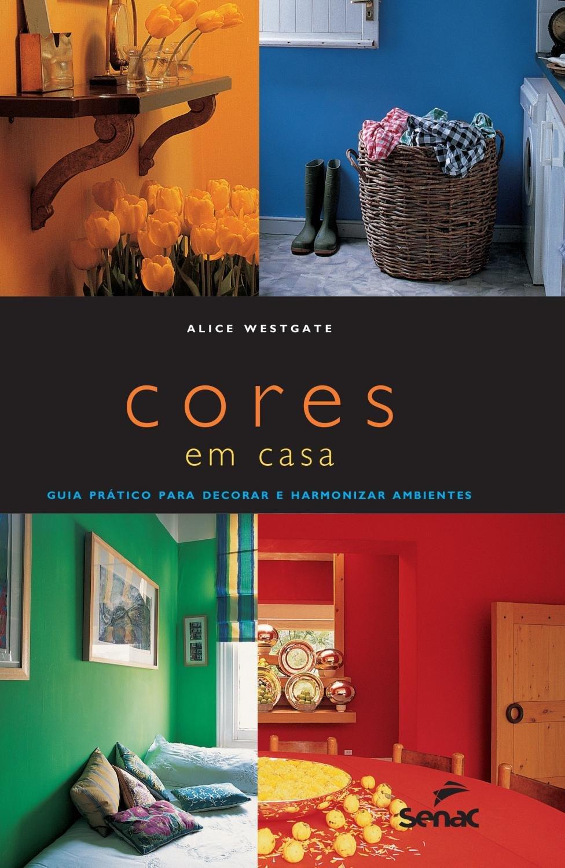 Cores em casa - Guia prático para decorar e harmonizar ambientes