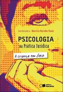 Psicologia na Prática Jurídica - A Criança Em Foco - Saraiva