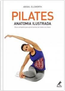 Pilates - Anatomia ilustrada: guia completo para praticantes