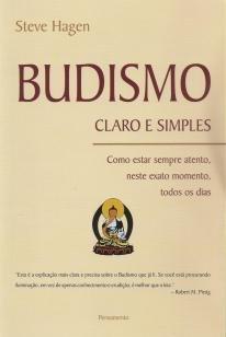 Budismo Claro e Simples - Como Estar Sempre Atento, Neste Exato Momento, Tod