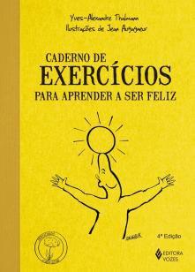 Caderno de exercícios para aprender a ser feliz -