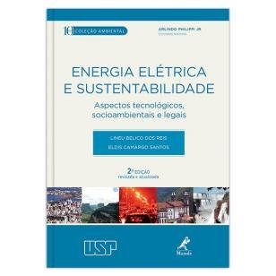 Energia elétrica e sustentabilidade - aspectos tecnológicos, socioambientais e legais