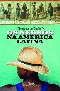 Os Negros Na América Latina - Companhia das Letras