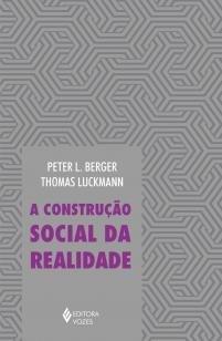 Construção social da realidade - Tratado de sociologia do conhecimento