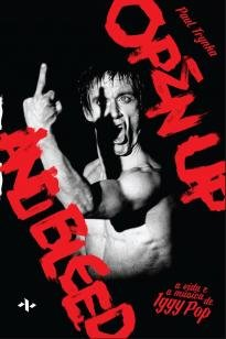 A vida e a música de Iggy Pop - Open Up And Bleed