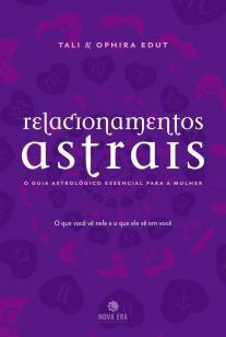 Relacionamentos astrais: O guia astrológico essenc - O guia astrológico essencial para a mulher