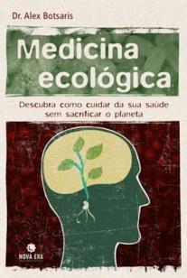 Medicina ecológica: descubra como cuidar de sua sa - Descubra como cuidar de sua saúde sem sacrificar o