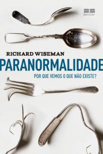 Paranormalidade: Por que vemos o que não existe - Por que vemos o que não existe
