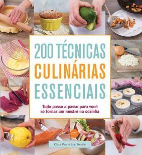 200 técnicas culinárias essenciais : Tudo passo a