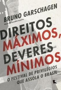 Direitos máximos, deveres mínimos - O festival de privilégios que assola o Brasil