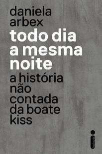 Todo dia a mesma noite - A história não contada da boate Kiss
