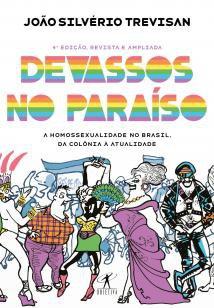 Devassos no paraíso (4ª edição, revista e ampliada - A homossexualidade no Brasil, da colônia à atualid