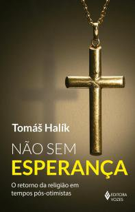 Não sem esperança - O retorno da religião em tempos pós-otimistas