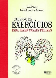 Caderno de exercícios para fazer casais felizes -