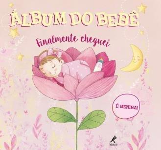 Álbum do bebê - finalmente cheguei - É menina!