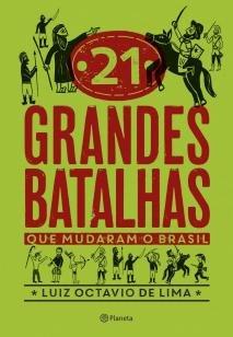 21 grandes batalhas que mudaram o Brasil
