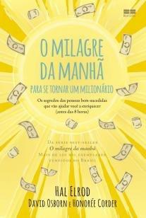 O milagre da manhã para se tornar um milionário - Os segredos das pessoas bem-sucedidas que vão ajud