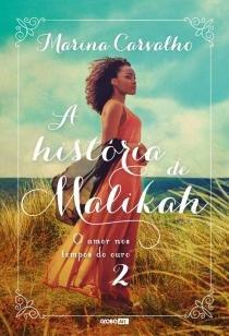 A história de Malikah - O amor nos tempos do ouro 2