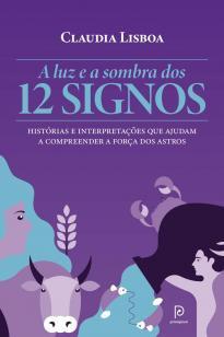 A luz e a sombra dos 12 signos - Histórias e interpretações que ajudam a...