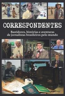Correspondentes - Histórias, desafios e aventuras de jornalistas bra