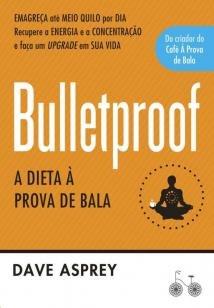 Bulletproof: A dieta à prova de bala - Recupere a energia e a concentração e...