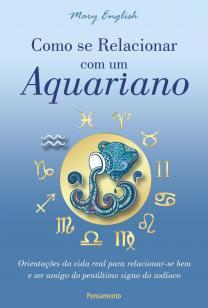 Como Se Relacionar com um Aquariano - Orientações da Vida Real Para Relacionar-se Bem e