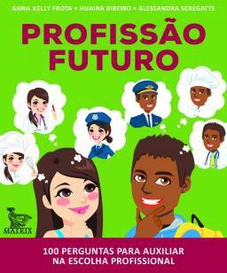 Profissão futuro - 100 perguntas para auxiliar na escolha profissiona