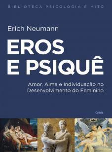 Eros e Psique - Amor, Alma e Individuação no Desenvlvimento do Fem