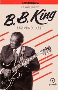 B.B.King A autobiografia - Uma vida de blues