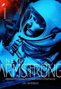 Neil Armstrong - A biografia essencial do primeiro homem a pisar na