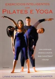 Exercicios Inteligentes com Pilates e Yoga - Uma Combinação Dinâmica e Atual do...