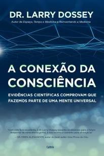A Conexão da Consciência  - Evidências Científicas Comprovam que Fazemos Parte