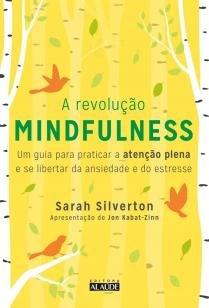 A Revolução Mindfulness - Um guia para praticar a atenção plena e se liberta