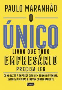 O único livro que todo empresário precisa ler - Como fazer a empresa girar em torno de vendas, evi