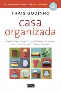 Casa organizada - A arte da organização para transformar a casa e a