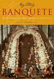 Banquete - Uma história ilustrada da culinária, dos costumes