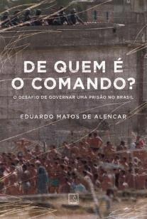 De quem é o comando? - O desafio de governar uma prisão no Brasil