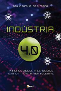 Indústria 4.0 - Princípios básicos, aplicabilidade e implantação n
