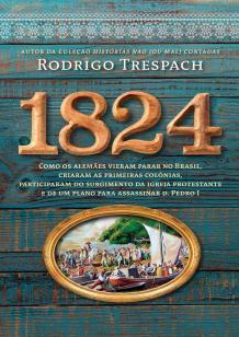 1824 - Como os alemães vieram parar no Brasil, criaram as