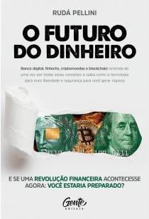 O FUTURO DO DINHEIRO - Banco digital, fintechs, criptomoedas e blockchain